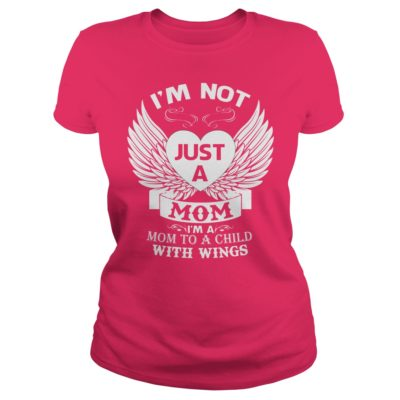 Im not just a Mom Im a Mom to a Child with wings ladies tee 400x400 - I'm not just a Mom I'm a Mom to a Child with wings shirt, ladies