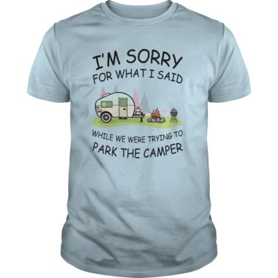Im sorry for what I said while we were trying to park the camper guys tee 400x400 - I'm sorry for what I said while we were trying to park the camper shirt, mugs