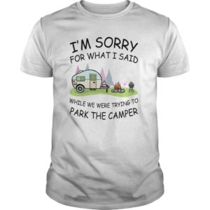 Im sorry for what I said while we were trying to park the camper shirt 300x300 - I'm sorry for what I said while we were trying to park the camper shirt, mugs