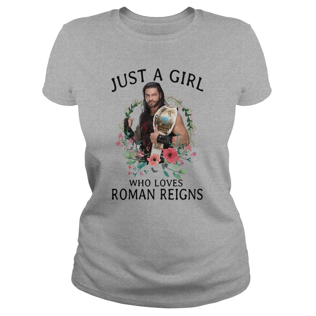 Just a Girl Who Loves Roman Reigns shirt - Just a Girl Who Loves Roman Reigns shirt, ladies tee