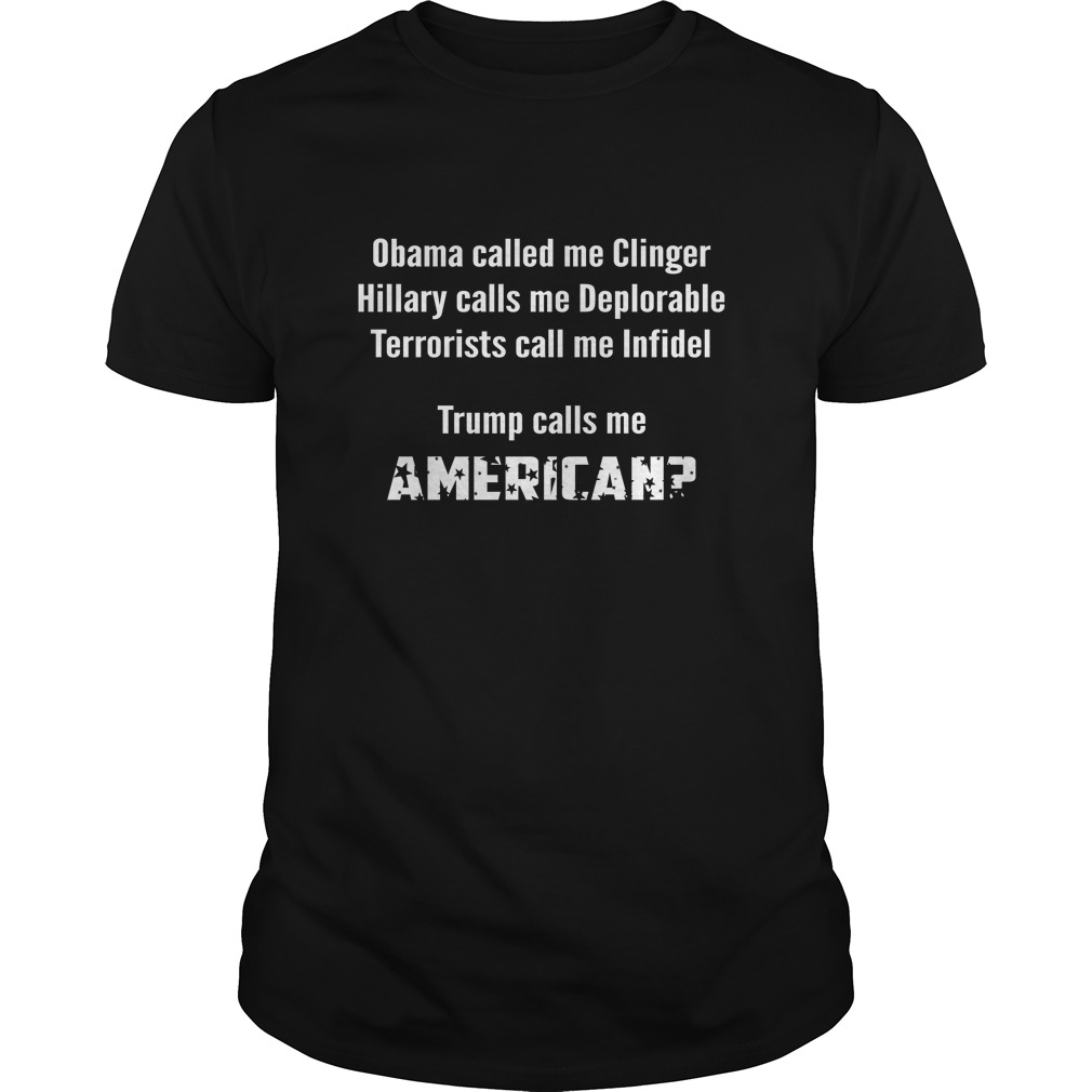 Obama called me Clinger Trump calls me American shirt - Obama called me Clinger Trump calls me American shirt, long sleeve