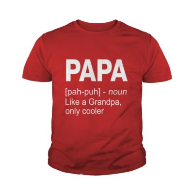 Papa Definition like a Grandpa Only Cooler youth tee 400x400 - Papa Definition like a Grandpa Only Cooler shirt, youth tee, long sleeve