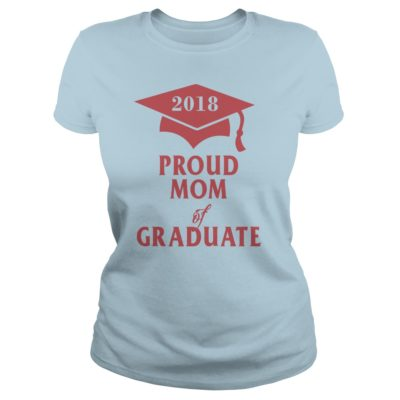 Proud Mom of Graduate 2018 ladies tee 400x400 - Proud Mom of Graduate 2018 shirt, hoodie, long sleeve