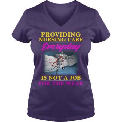 Providing Nursing Care Everyday Is Not A Job ladies v neck 400x400 - Providing Nursing Care Everyday Is Not A Job shirt, ladies tee, hoodie