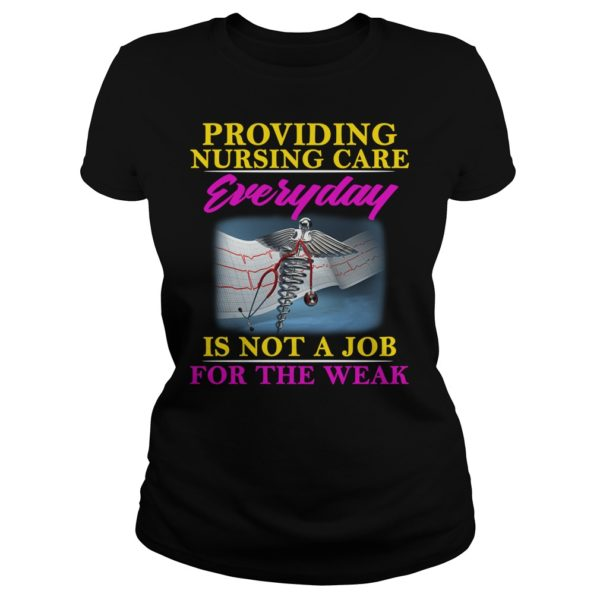 Providing Nursing Care Everyday Is Not A Job shirt 600x600 - Providing Nursing Care Everyday Is Not A Job shirt, ladies tee, hoodie
