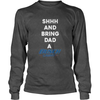 Shh and bring Dad Busch Light long sleeve 400x400 - Shh and bring Dad Busch Light shirt, hoodie, long sleeve