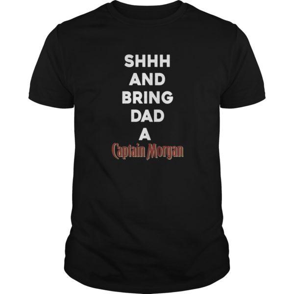 Shh and bring Dad a Captain Morgan shirt 600x600 - Shh and bring Dad a Captain Morgan T-shirt, tank top, ladies tee