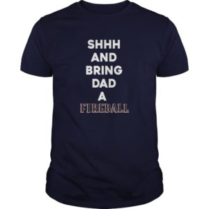 Shh and bring Dad a Fireball t shirt 300x300 - Shh and bring Dad a Fireball shirt, guys tee, hoodie