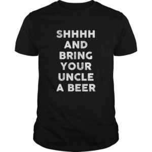 Shhhh And Bring Your Uncle A Beer Shirt 300x300 - Shhhh and bring your Uncle a Beer shirt, hoodie