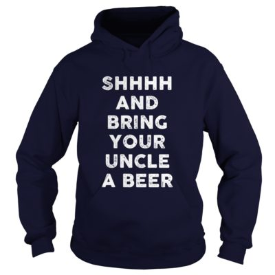 Shhhh And Bring Your Uncle A Beer Shirt3 400x400 - Shhhh and bring your Uncle a Beer shirt, hoodie