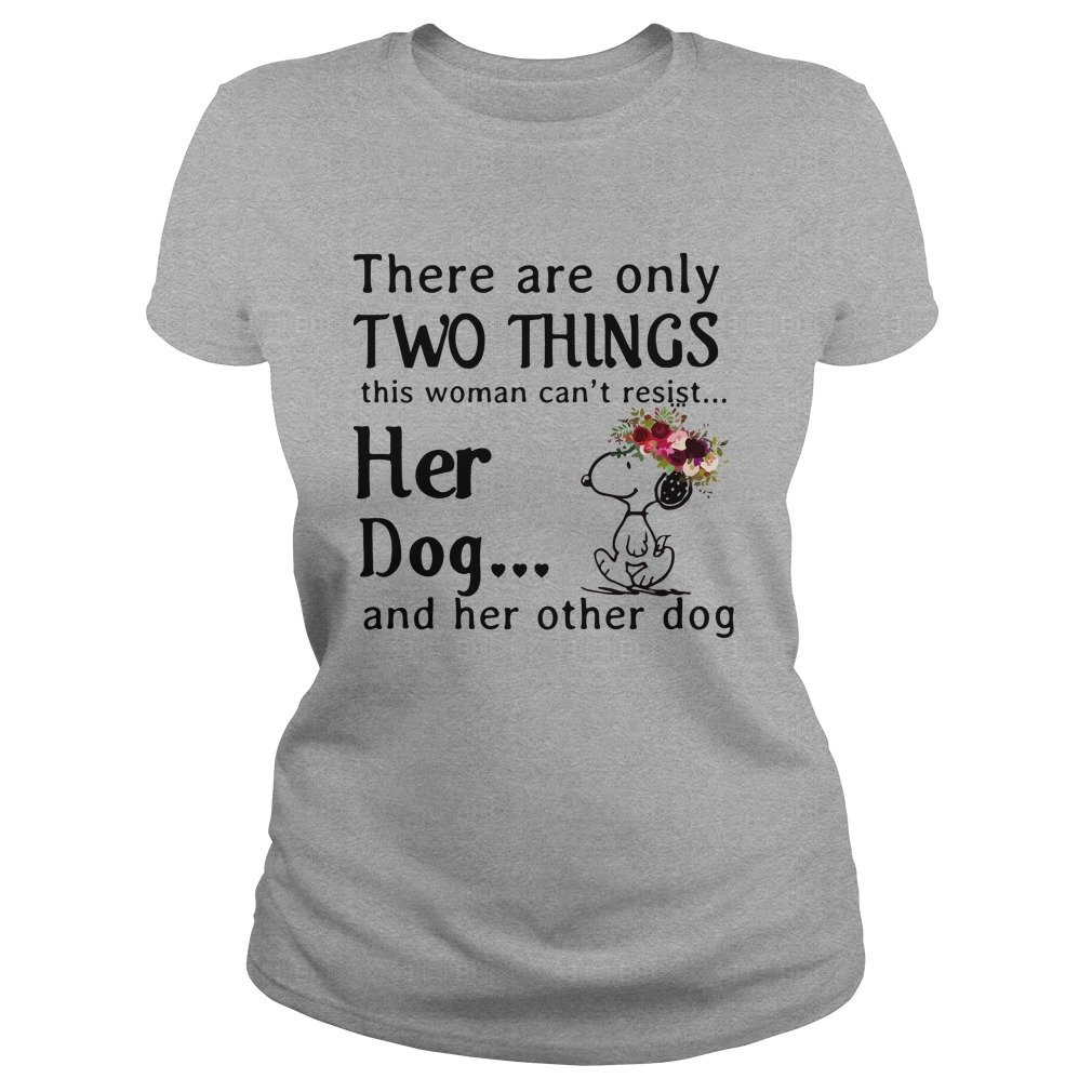 Snoopy There are only two things this Woman cant resist her Dog shirt - Snoopy There are only two things this Woman can't resist her Dog shirt