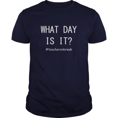 Teacher on break What day is it guys tee 400x400 - Teacher on break What day is it shirt, hoodie, long sleeve