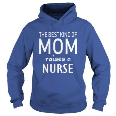 The best kind of Mom raises a Nurse hoodie 400x400 - The best kind of Mom raises a Nurse shirt, hoodie, ladies tee