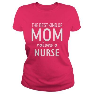 The best kind of Mom raises a Nurse ladies tee 400x400 - The best kind of Mom raises a Nurse shirt, hoodie, ladies tee