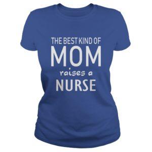 The best kind of Mom raises a Nurse shirt 300x300 - The best kind of Mom raises a Nurse shirt, hoodie, ladies tee