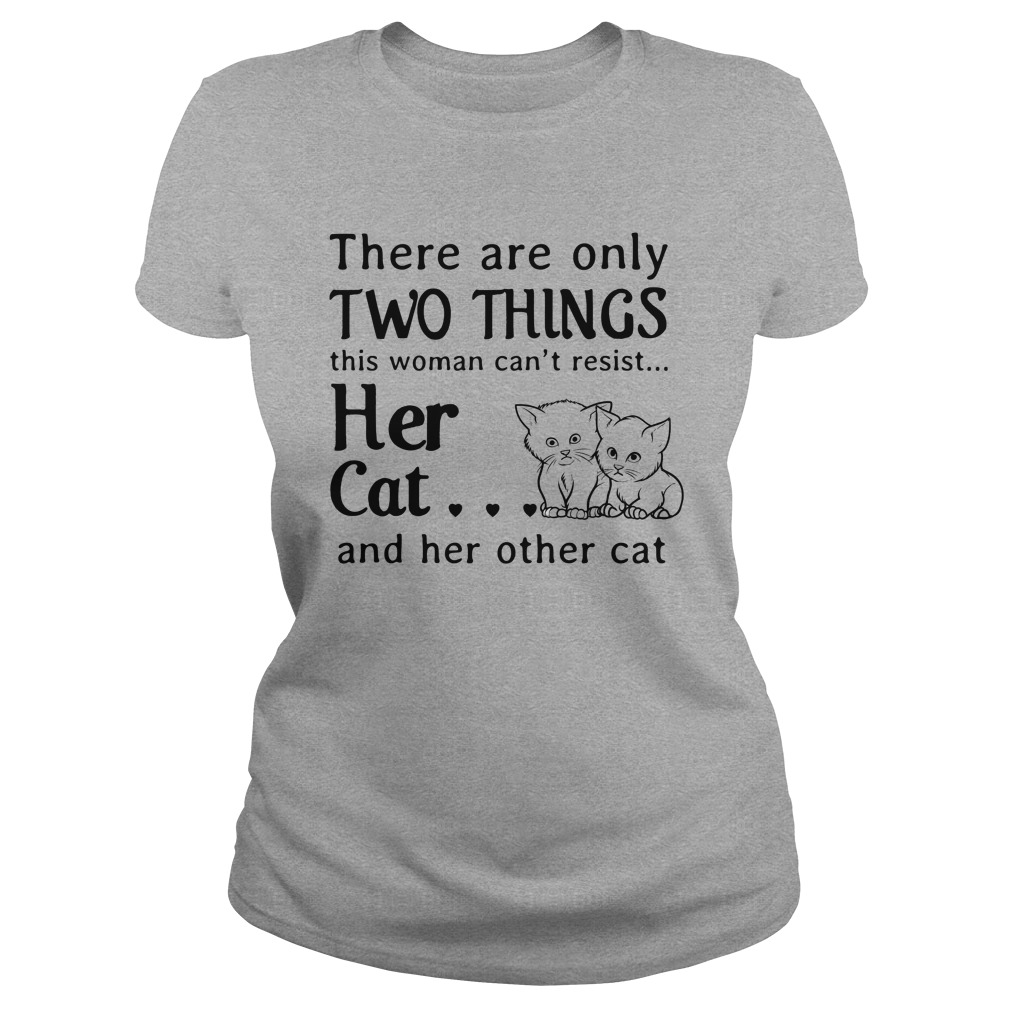 There are only things this woman cant resist her Cat shir - There are only things this woman can't resist her Cat shirt, hoodie