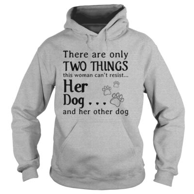 There are only two things this Woman cant resist her Dog hoodie 400x400 - There are only two things this Woman can't resist her Dog shirt, ladies tee