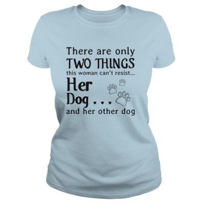 There are only two things this Woman cant resist her Dog ladies tee 400x400 - There are only two things this Woman can't resist her Dog shirt, ladies tee