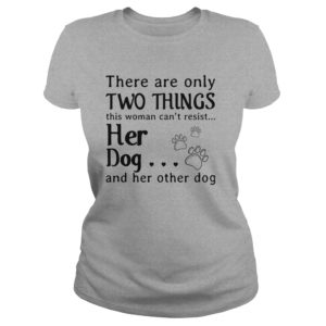 There are only two things this Woman cant resist her Dog shirt 300x300 - There are only two things this Woman can't resist her Dog shirt, ladies tee