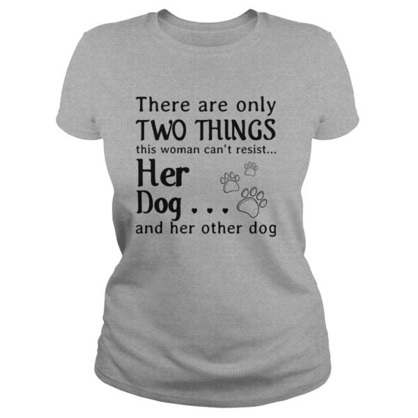 There are only two things this Woman cant resist her Dog shirt 600x600 - There are only two things this Woman can't resist her Dog shirt, ladies tee