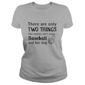 There are only two things this woman cant resist Baseball and her Dog shirt 300x300 - There are only two things this woman can't resist Baseball and her Dog shirt