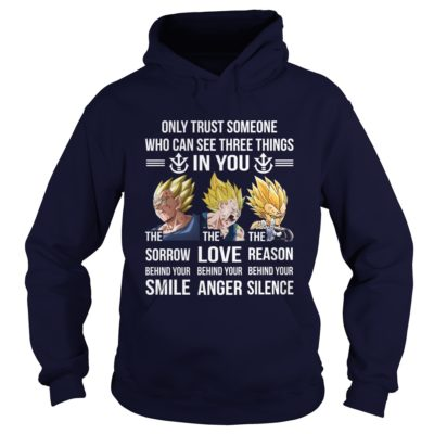 Vegeta Only trust someone who can see three things in you hoodie 400x400 - Vegeta: Only trust someone who can see three things in you shirt