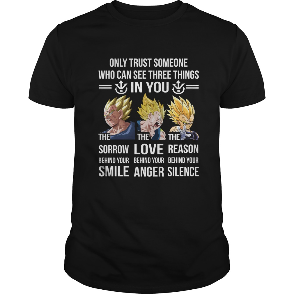 Vegeta Only trust someone who can see three things in you shirt - Vegeta: Only trust someone who can see three things in you shirt