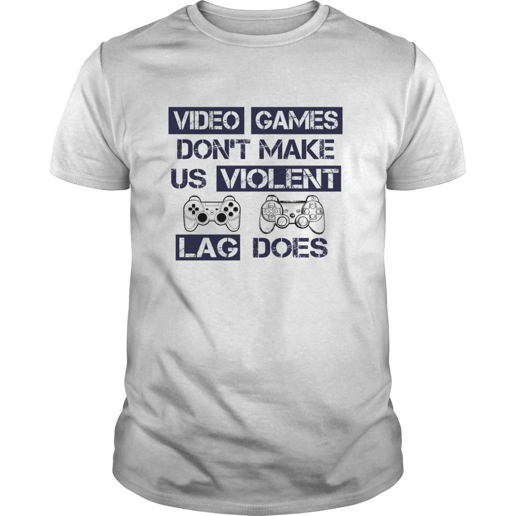 Video games dont make us violent Lag does shirt - Video Games Don't Make Us Violent LAG DOES shirt, ladies tee, hoodie