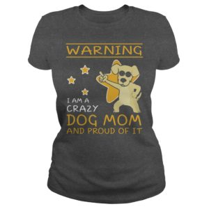 Warning I am a crazy Dog Mom and proud of it shirt 300x300 - Warning I am a crazy Dog Mom and proud of it shirt, ladies