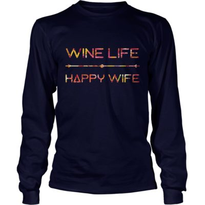 Wine life happy wife long sleeve 400x400 - Wine life happy wife shirt, ladies