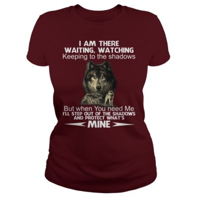 Wolf I am there waiting watching keeping to the Shadows ladies tee 400x400 - Wolf: I am there waiting watching keeping to the Shadows shirt, hoodie