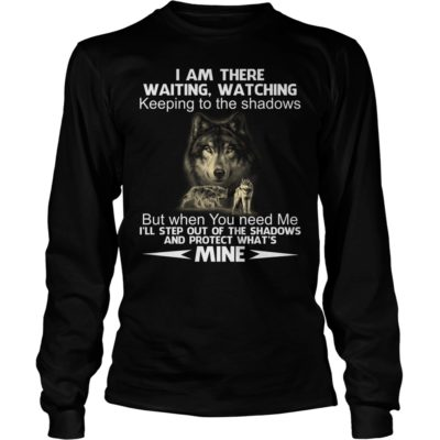 Wolf I am there waiting watching keeping to the Shadows long sleeve 400x400 - Wolf: I am there waiting watching keeping to the Shadows shirt, hoodie