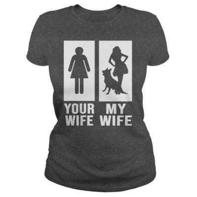 Your Wife My Wife German Shepherd Dog ladies tee 400x400 - Your Wife My Wife German Shepherd Dog shirt, guys tee, hoodie