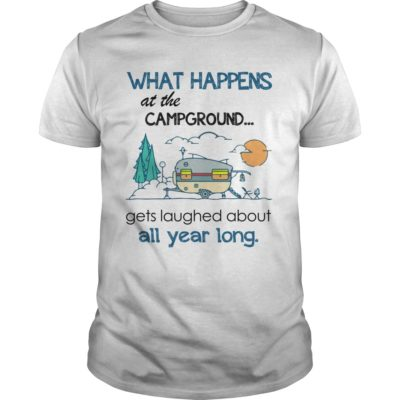 1 1 400x400 - What happens at the campground gets laughed about all year long shirt