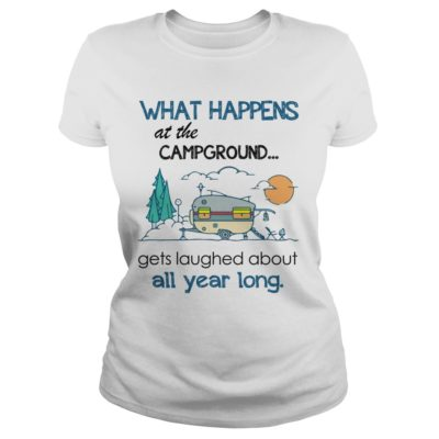 2 1 400x400 - What happens at the campground gets laughed about all year long shirt