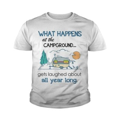 3 1 400x400 - What happens at the campground gets laughed about all year long shirt