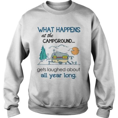 4 400x400 - What happens at the campground gets laughed about all year long shirt