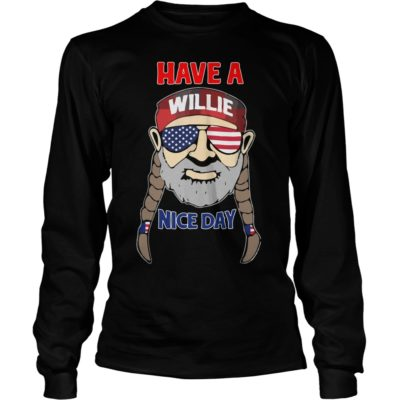 4Th of July have a Willie Nice Day long sleeve 400x400 - 4Th of July have a Willie Nice Day shirt, ladies tee, guys tee
