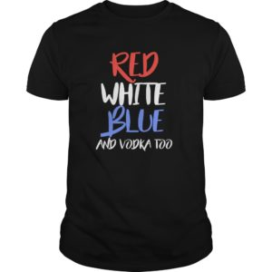 4th of July red white blue and vodka too shirt 300x300 - 4th of July Red White Blue and Vodka Too shirt, hoodie, guys tee