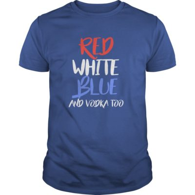 4th of July red white blue and vodka too t shirt 400x400 - 4th of July Red White Blue and Vodka Too shirt, hoodie, guys tee