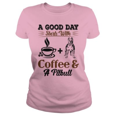 A good day starts with Coffee and a Pittbull ladies tee 400x400 - A Good Day Starts With Coffee and a Pittbull shirt, hoodie, ladies tee