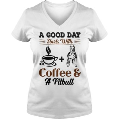 A good day starts with Coffee and a Pittbull ladies v neck 400x400 - A Good Day Starts With Coffee and a Pittbull shirt, hoodie, ladies tee