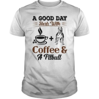 A good day starts with Coffee and a Pittbull shirt 400x400 - A Good Day Starts With Coffee and a Pittbull shirt, hoodie, ladies tee