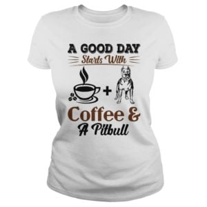 A good day starts with Coffee and a Pittbull t shirt 300x300 - A Good Day Starts With Coffee and a Pittbull shirt, hoodie, ladies tee