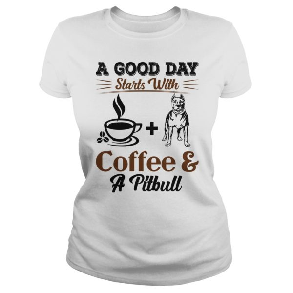 A good day starts with Coffee and a Pittbull t shirt 600x600 - A Good Day Starts With Coffee and a Pittbull shirt, hoodie, ladies tee