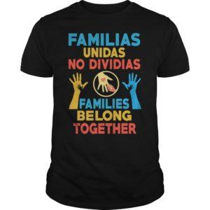 Familias Unidas no Dividias families belong together shirt 300x300 - Familias Unidas No Dividias Families Belong Together shirt