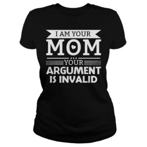I am your Mom your Argument is invalid shirt 300x300 - I am your Mom your Argument is Invalid shirt, youth tee, ladies tee,