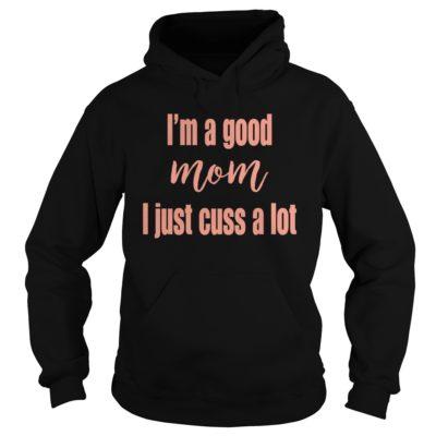 Im a good mom I just cuss a lot shirt3 400x400 - I'm a good Mom I just cuss a lot shirt, hoodie, sweatshirt