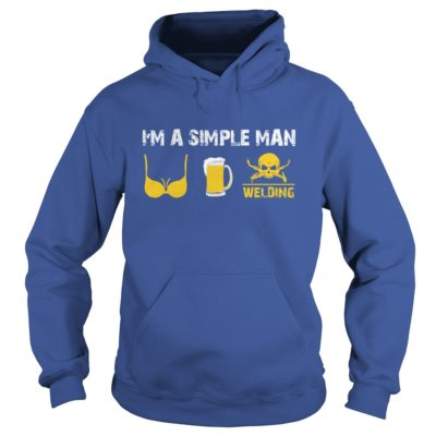 Im a simple man I love tits beer and welding hoodie 400x400 - I'm a Simple Man I Love Tits Beer and Welding shirt, guys tee, long sleeve
