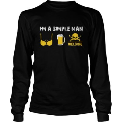 Im a simple man I love tits beer and welding long sleeve 400x400 - I'm a Simple Man I Love Tits Beer and Welding shirt, guys tee, long sleeve